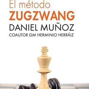 «El Método Zugzwang: Cómo optimizar tu preparación ajedrecística» por Daniel Muñoz y Herminio Herraiz